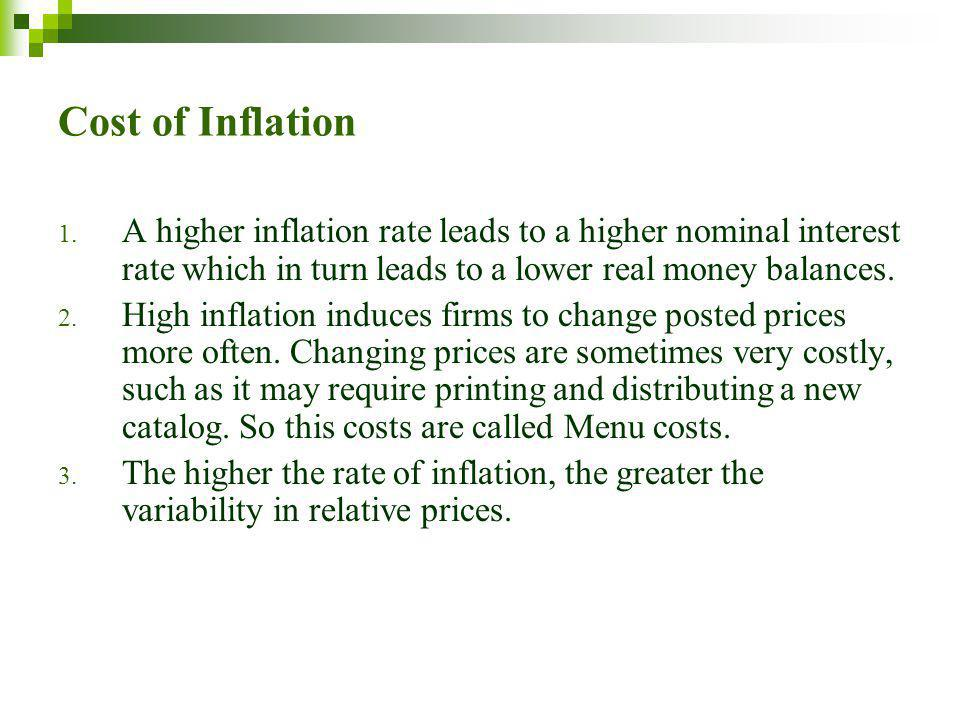 Cost of Inflation A higher inflation rate leads to a higher nominal interest rate which in turn leads to a lower real money balances.