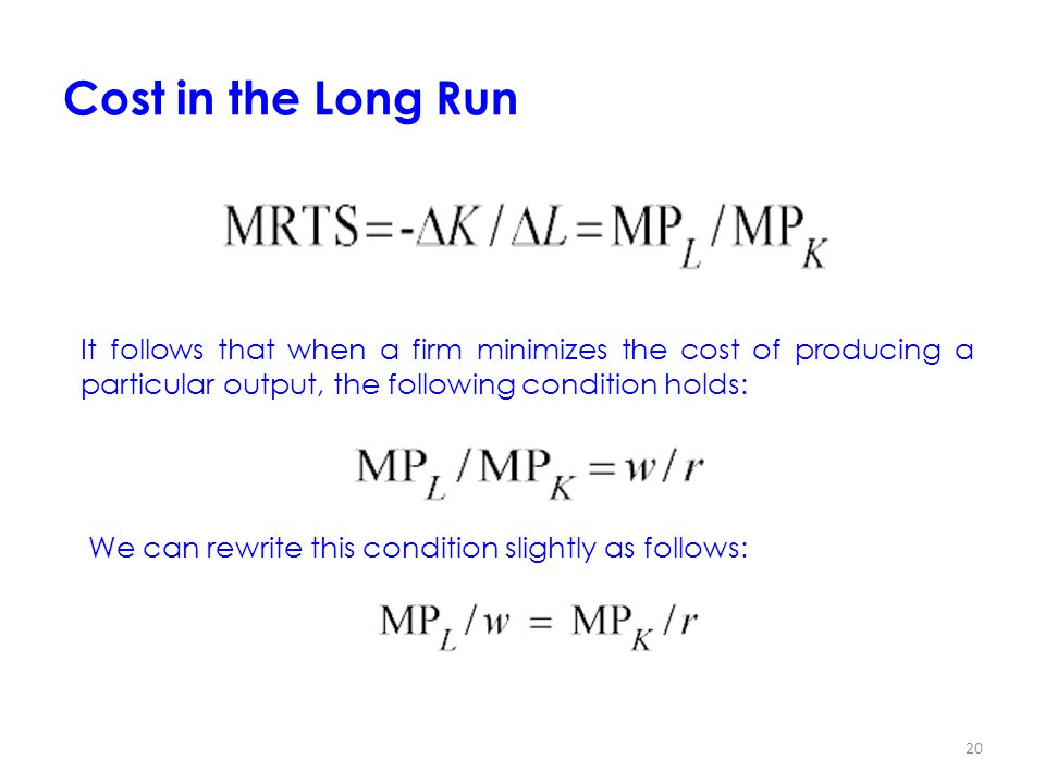 Cost in the Long Run It follows that when a firm minimizes the cost of producing a particular output, the following condition holds: