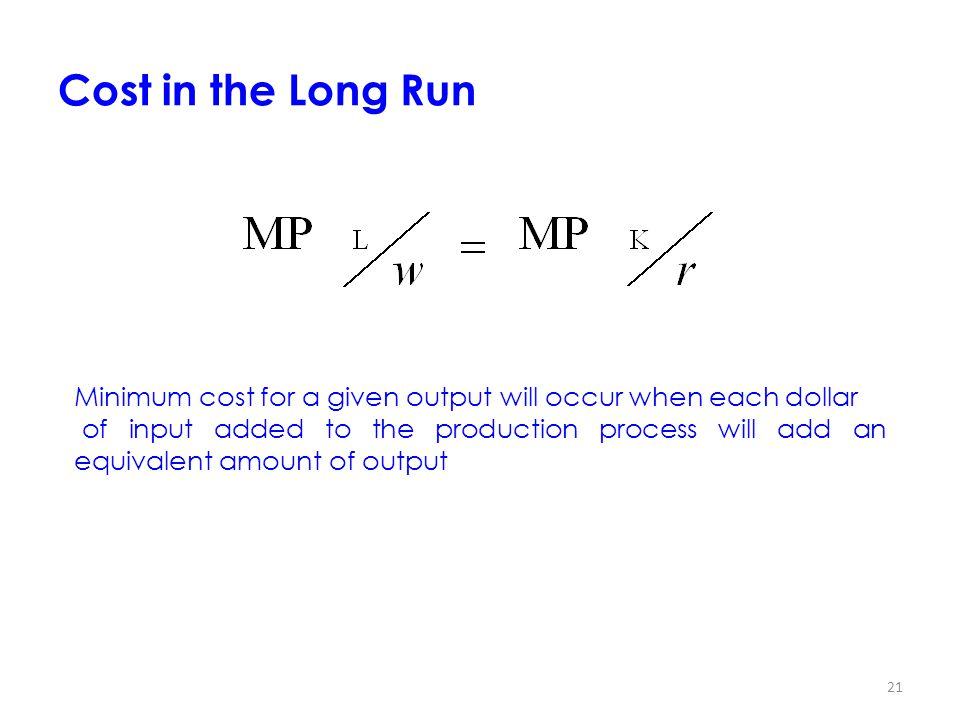 Cost in the Long Run Minimum cost for a given output will occur when each dollar.