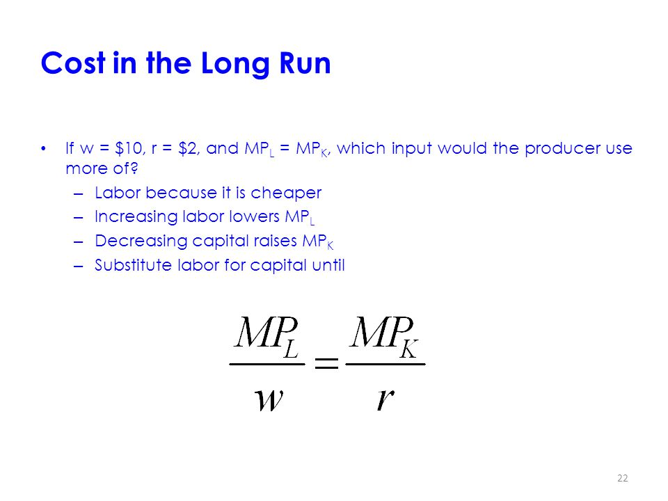 Cost in the Long Run If w = $10, r = $2, and MPL = MPK, which input would the producer use more of