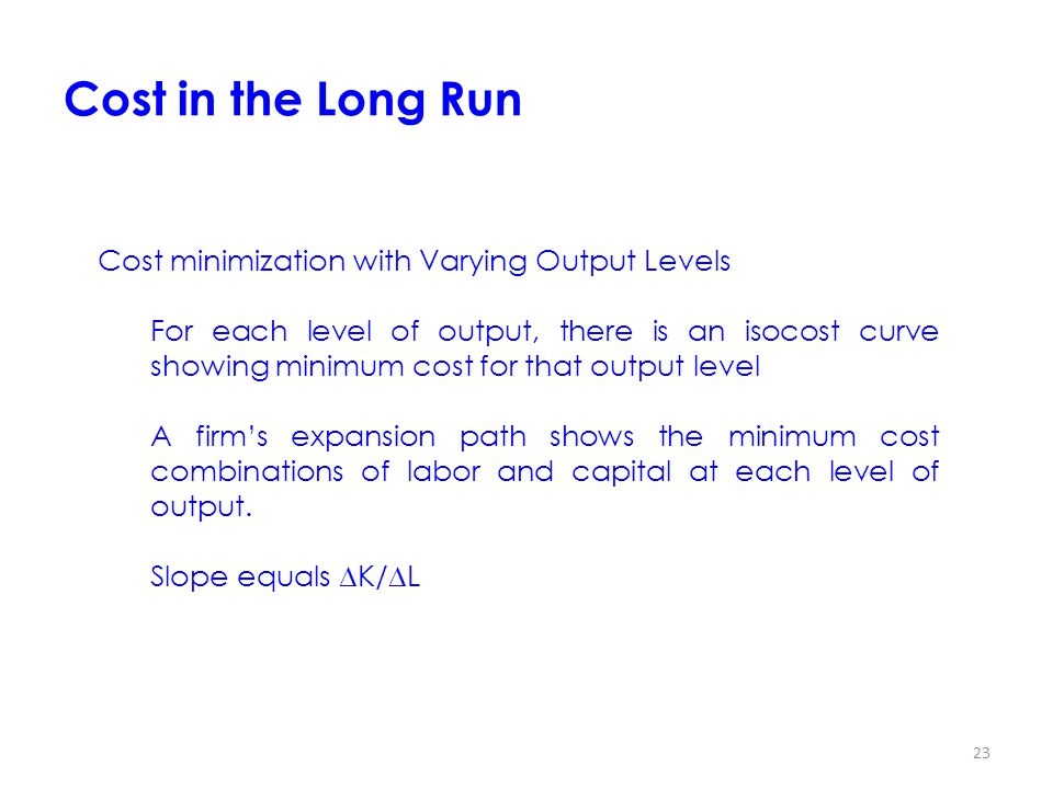 Cost in the Long Run Cost minimization with Varying Output Levels