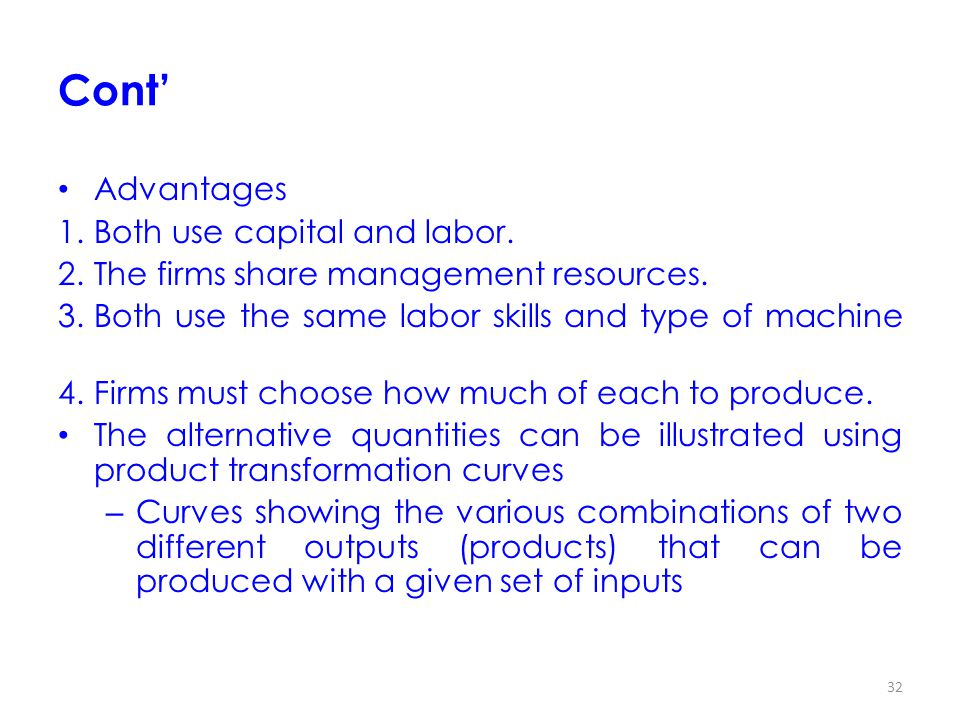 Cont' Advantages Both use capital and labor.