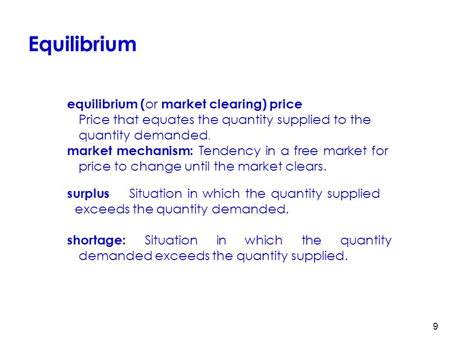 Equilibrium equilibrium (or market clearing) price Price that equates the quantity supplied to the quantity demanded.