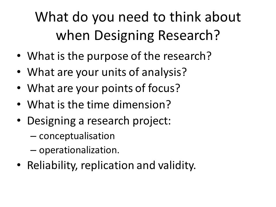 What do you need to think about when Designing Research