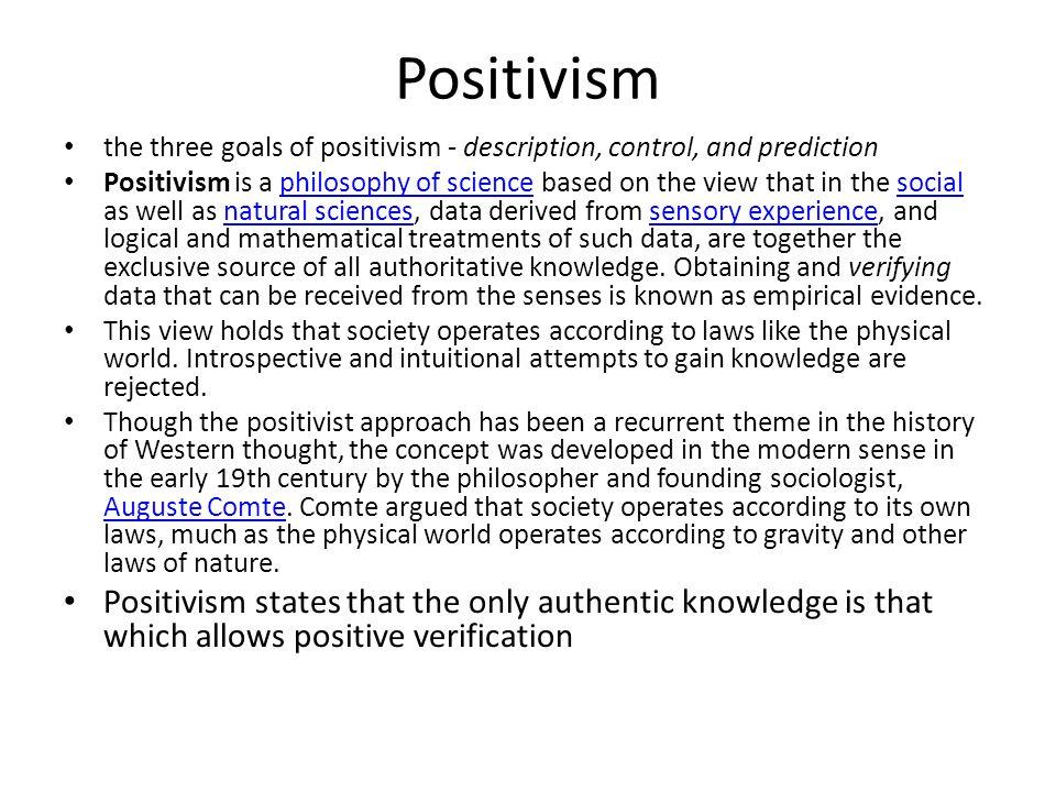 Positivism the three goals of positivism - description, control, and prediction.
