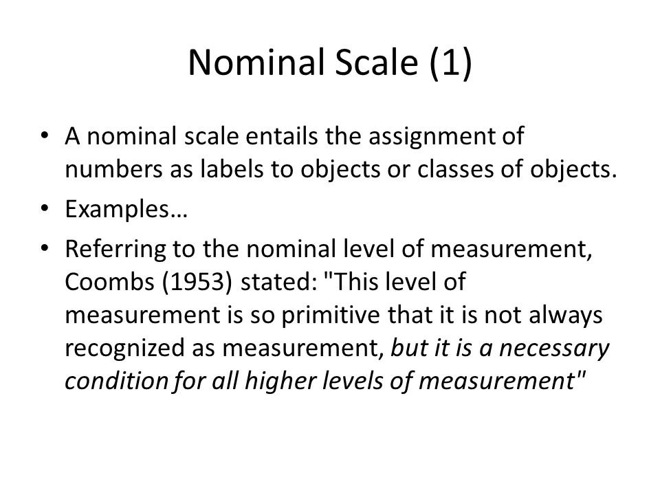 Nominal Scale (1) A nominal scale entails the assignment of numbers as labels to objects or classes of objects.