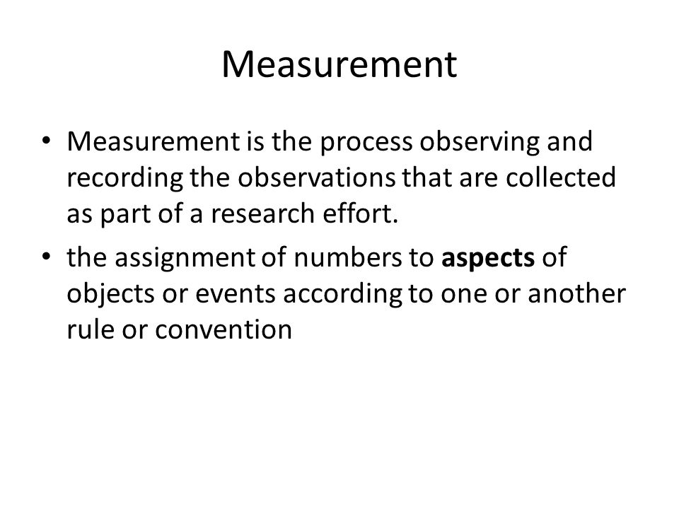 Measurement Measurement is the process observing and recording the observations that are collected as part of a research effort.