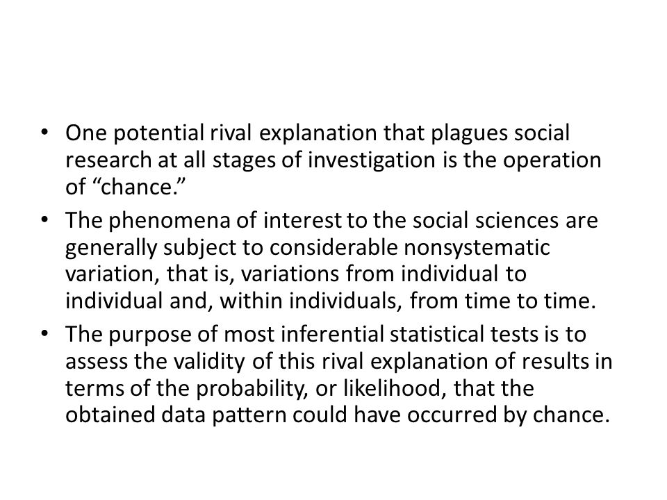 One potential rival explanation that plagues social research at all stages of investigation is the operation of chance.