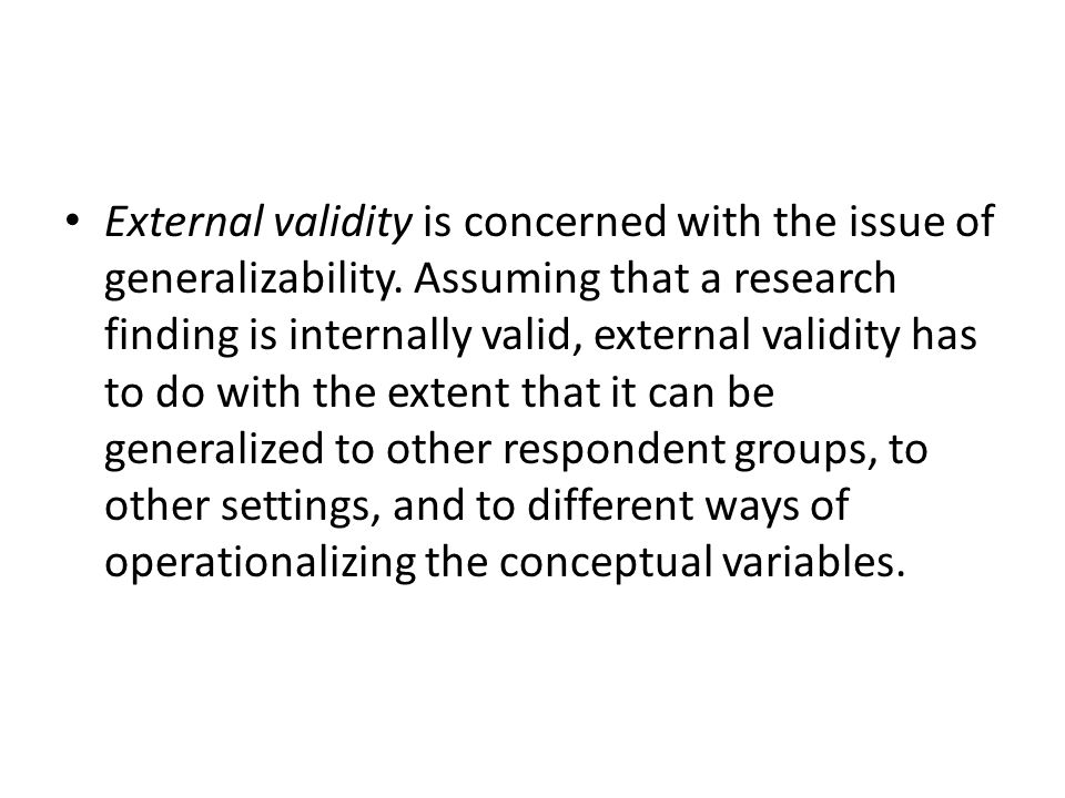 External validity is concerned with the issue of generalizability
