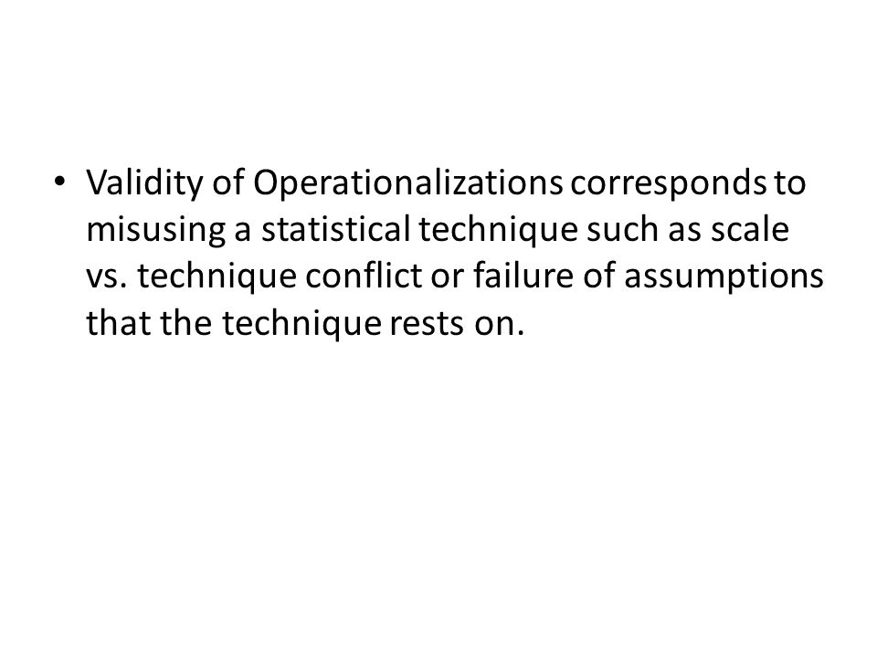 Validity of Operationalizations corresponds to misusing a statistical technique such as scale vs.