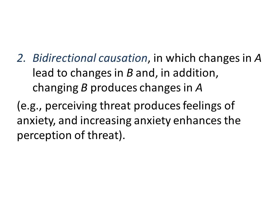 Bidirectional causation, in which changes in A lead to changes in B and, in addition, changing B produces changes in A