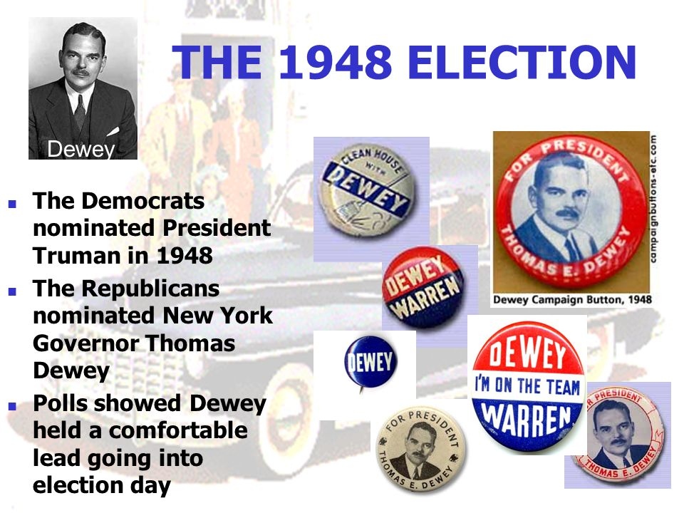 THE 1948 ELECTION Dewey. The Democrats nominated President Truman in 1948. The Republicans nominated New York Governor Thomas Dewey.