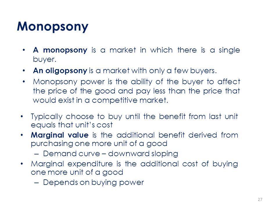 Monopsony A monopsony is a market in which there is a single buyer.