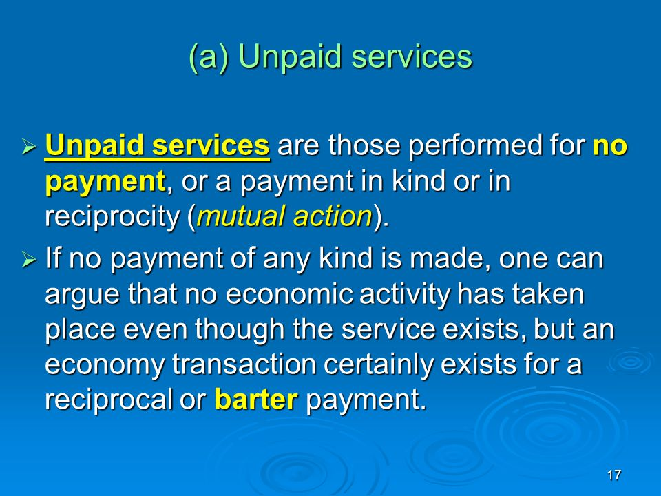 (a) Unpaid services Unpaid services are those performed for no payment, or a payment in kind or in reciprocity (mutual action).