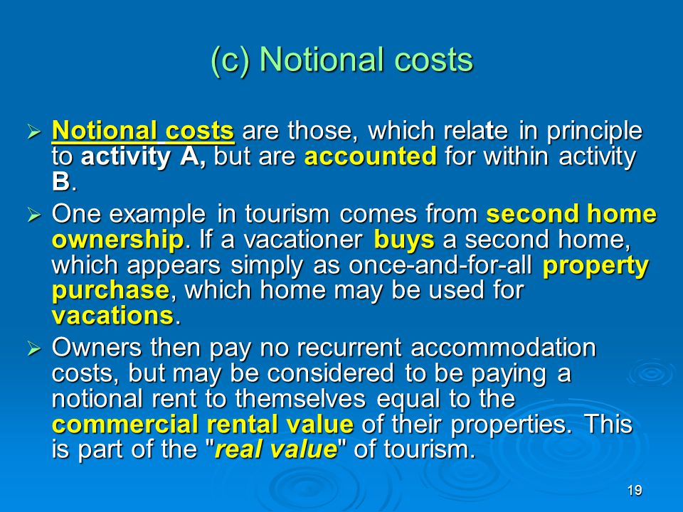 (c) Notional costs Notional costs are those, which relate in principle to activity A, but are accounted for within activity B.