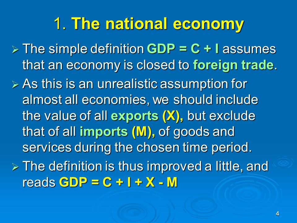 1. The national economy The simple definition GDP = C + I assumes that an economy is closed to foreign trade.