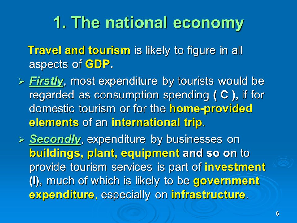 1. The national economy Travel and tourism is likely to figure in all aspects of GDP.