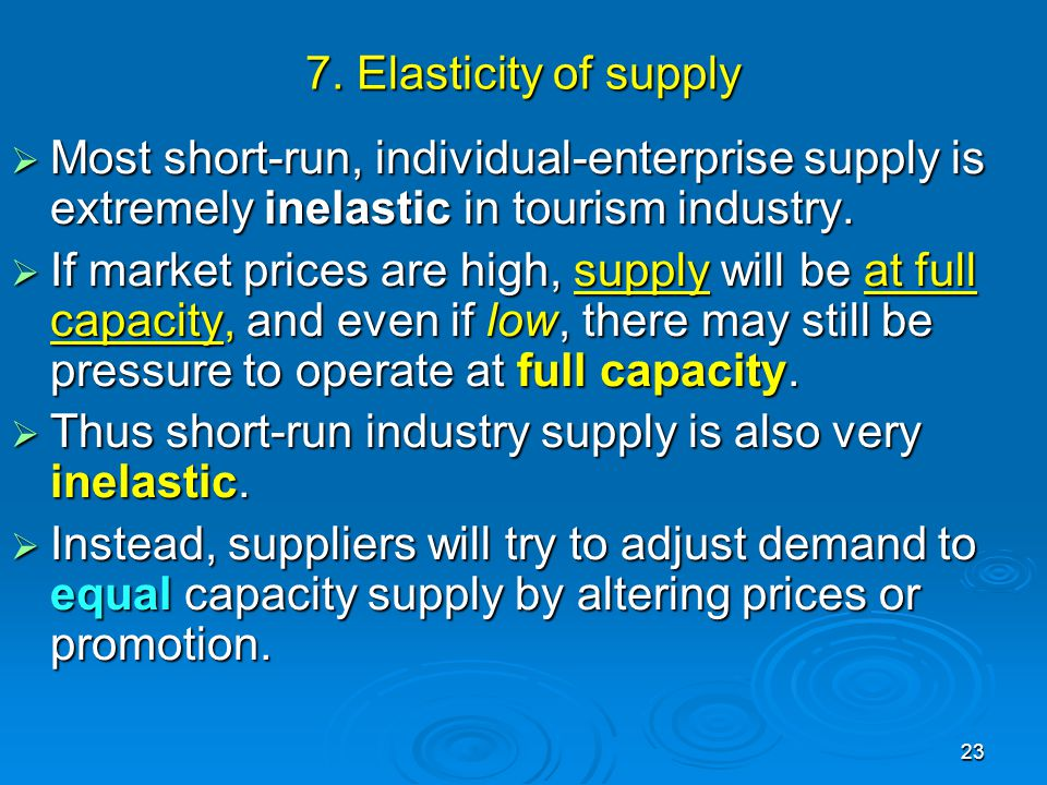 7. Elasticity of supply Most short-run, individual-enterprise supply is extremely inelastic in tourism industry.