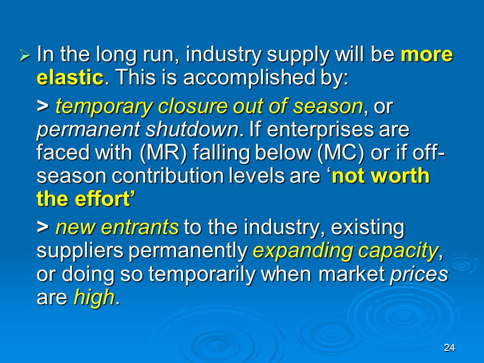 In the long run, industry supply will be more elastic