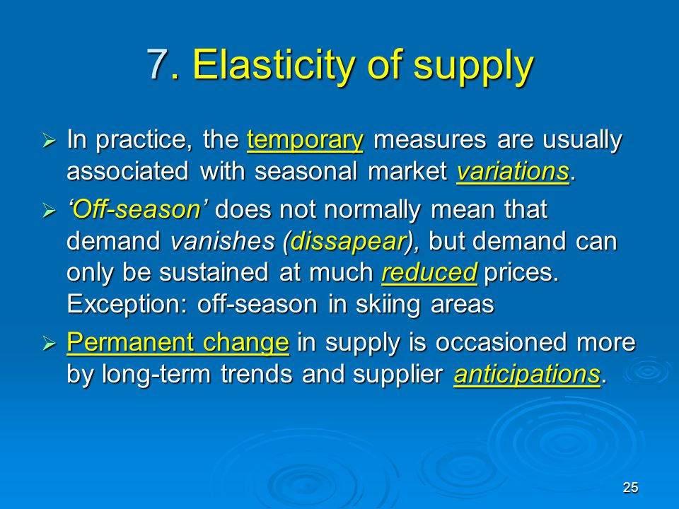 7. Elasticity of supply In practice, the temporary measures are usually associated with seasonal market variations.