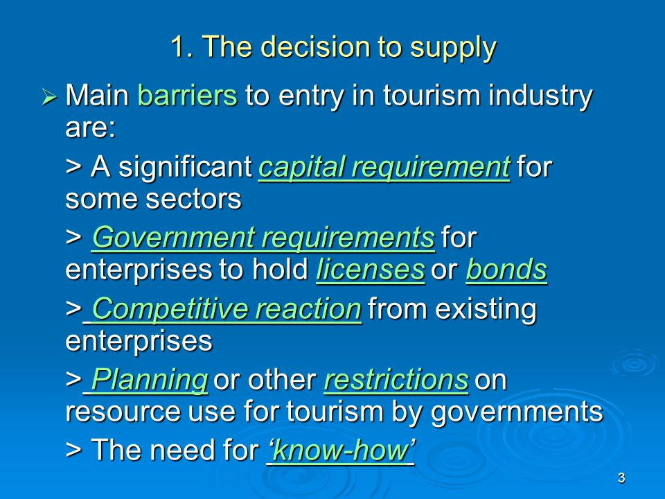 1. The decision to supply Main barriers to entry in tourism industry are: > A significant capital requirement for some sectors.