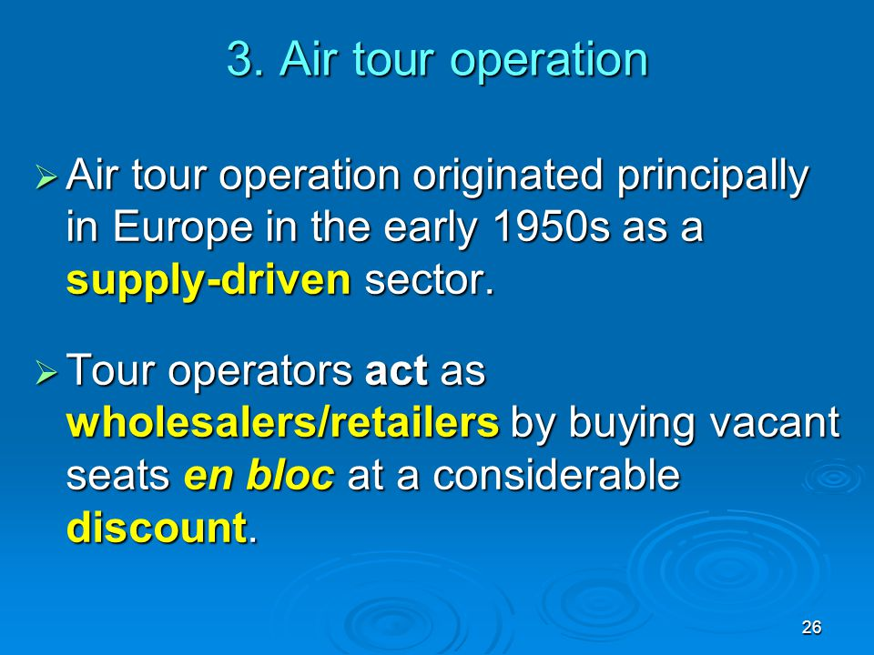 3. Air tour operation Air tour operation originated principally in Europe in the early 1950s as a supply-driven sector.