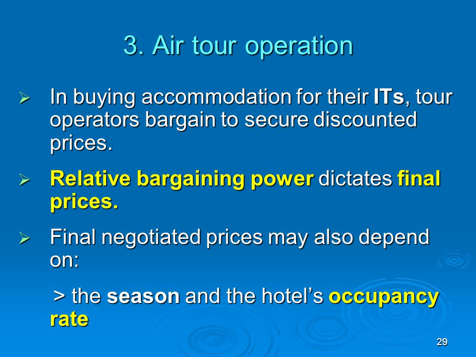 3. Air tour operation In buying accommodation for their ITs, tour operators bargain to secure discounted prices.