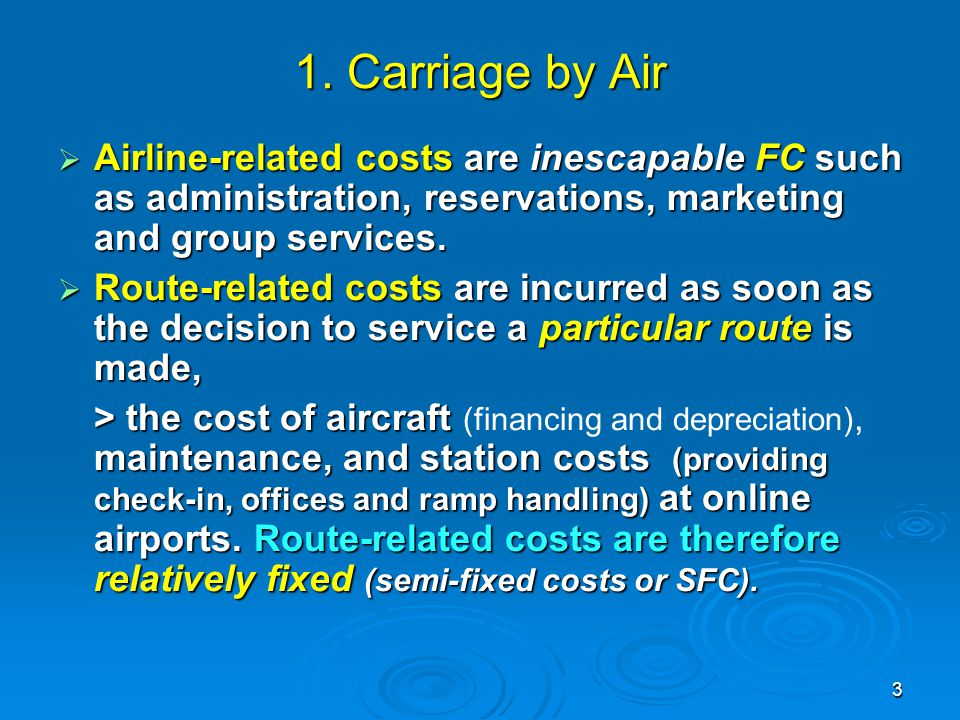 1. Carriage by Air Airline-related costs are inescapable FC such as administration, reservations, marketing and group services.