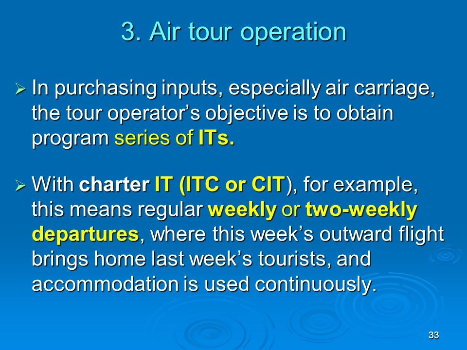 3. Air tour operation In purchasing inputs, especially air carriage, the tour operator's objective is to obtain program series of ITs.