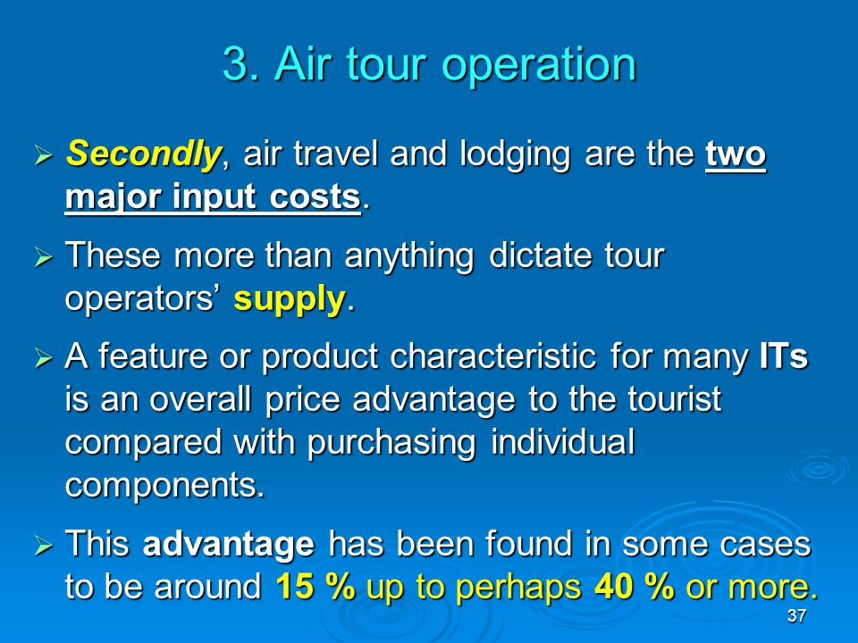3. Air tour operation Secondly, air travel and lodging are the two major input costs. These more than anything dictate tour operators' supply.