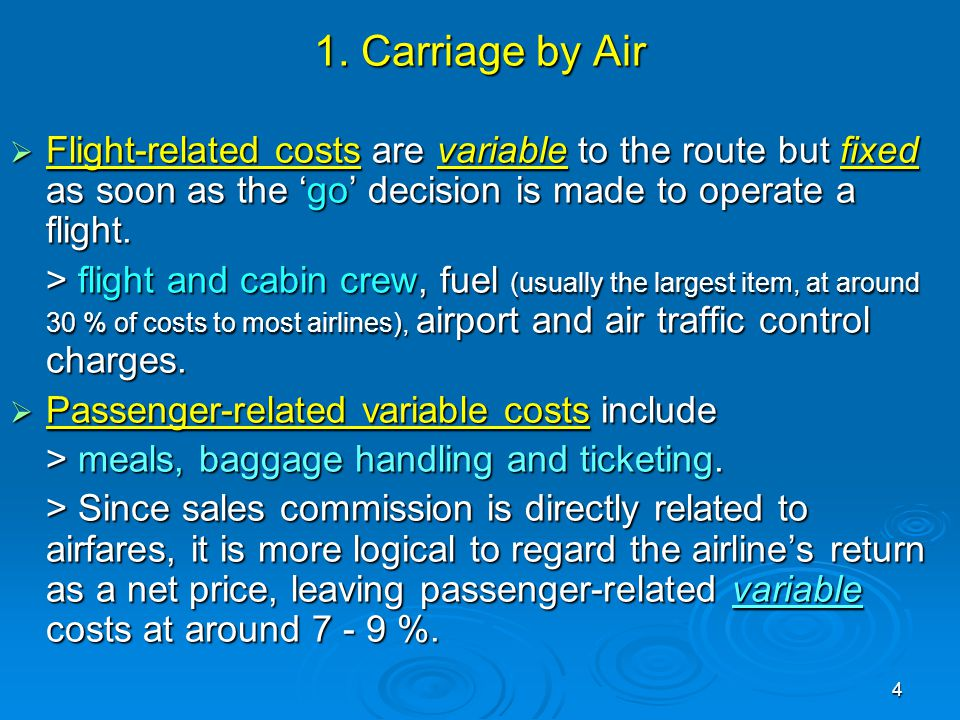 1. Carriage by Air Flight-related costs are variable to the route but fixed as soon as the 'go' decision is made to operate a flight.