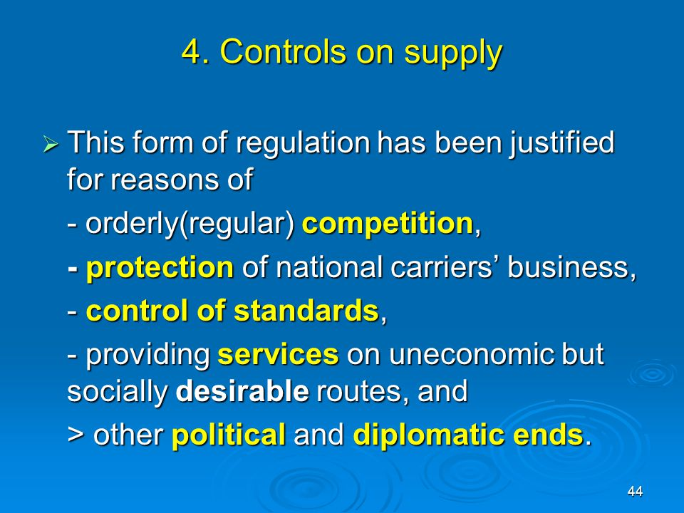 4. Controls on supply This form of regulation has been justified for reasons of. - orderly(regular) competition,