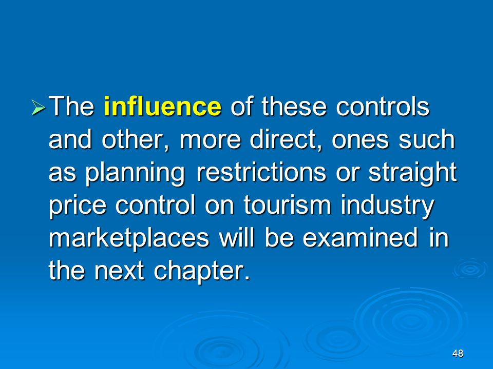 The influence of these controls and other, more direct, ones such as planning restrictions or straight price control on tourism industry marketplaces will be examined in the next chapter.