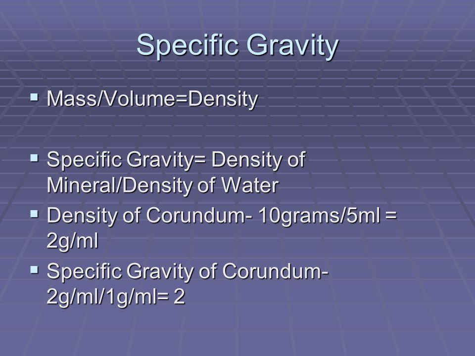 Specific Gravity Mass/Volume=Density