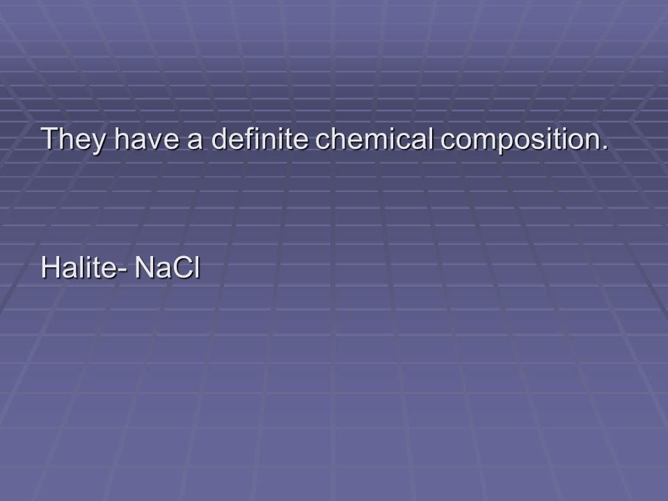 They have a definite chemical composition.