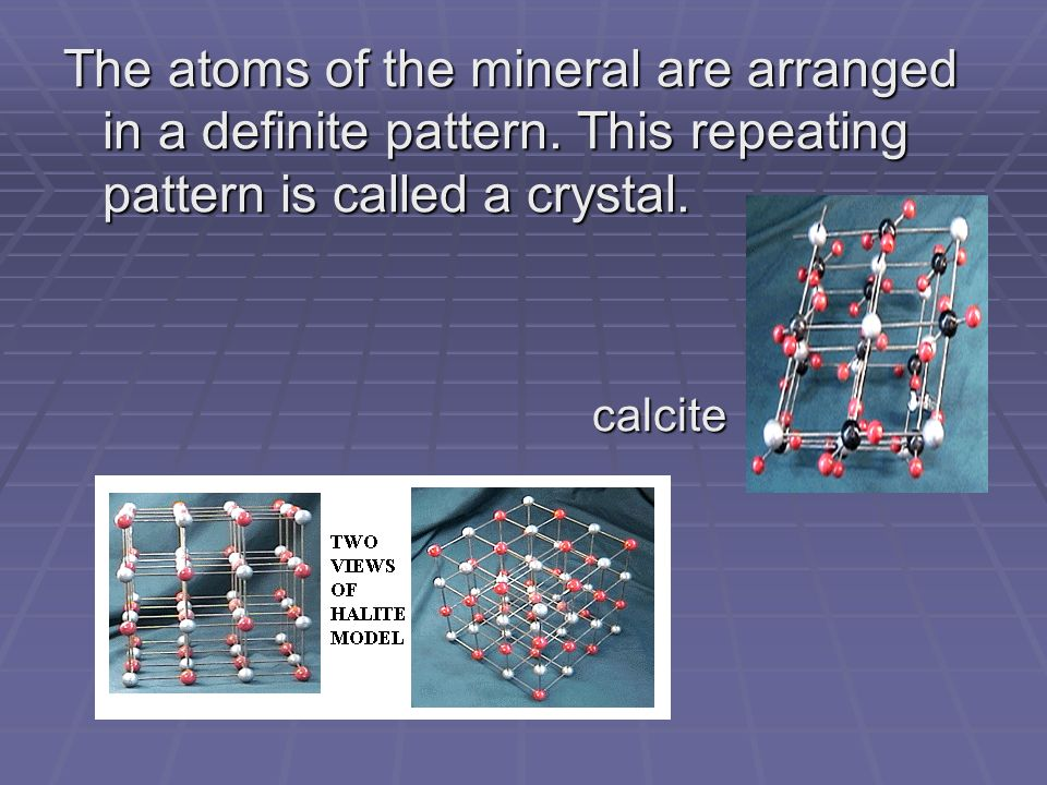 The atoms of the mineral are arranged in a definite pattern