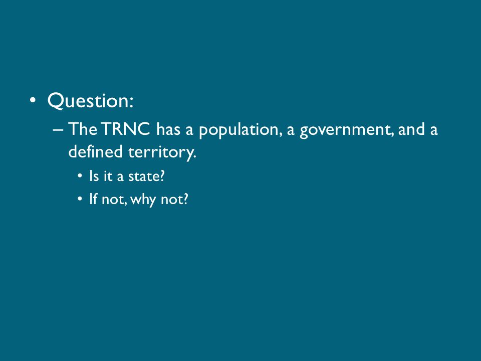 Question: The TRNC has a population, a government, and a defined territory.