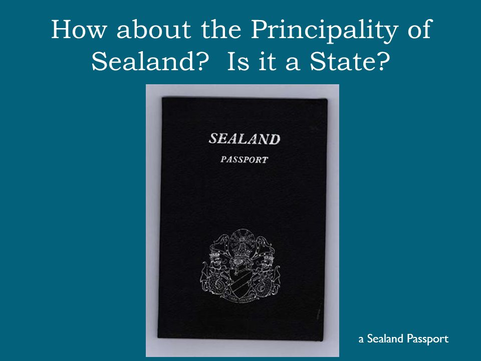 How about the Principality of Sealand Is it a State