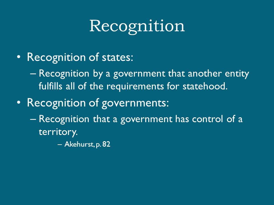 Recognition Recognition of states: Recognition of governments: