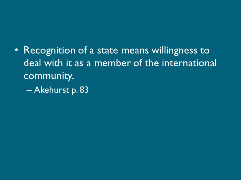 Recognition of a state means willingness to deal with it as a member of the international community.