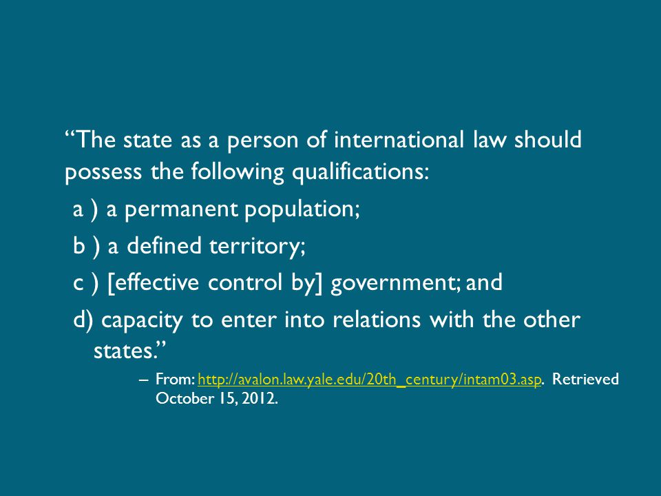 The state as a person of international law should possess the following qualifications: