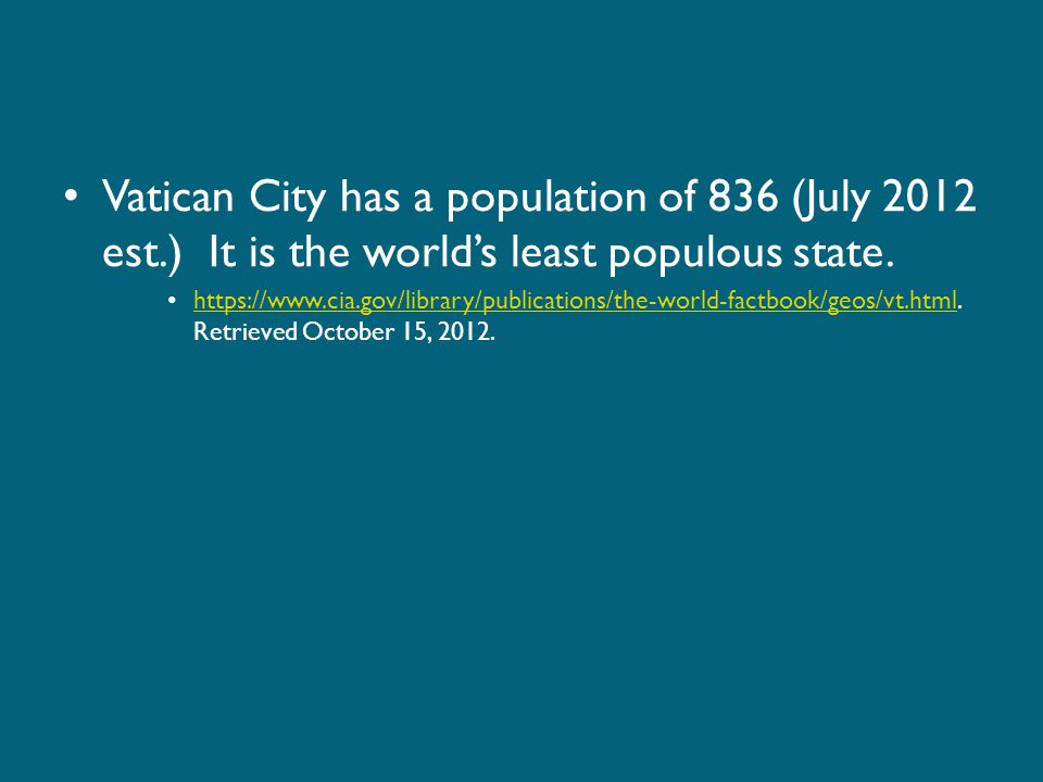Vatican City has a population of 836 (July 2012 est