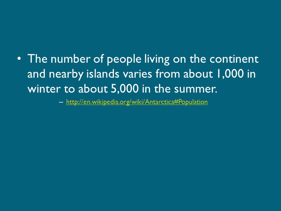 The number of people living on the continent and nearby islands varies from about 1,000 in winter to about 5,000 in the summer.