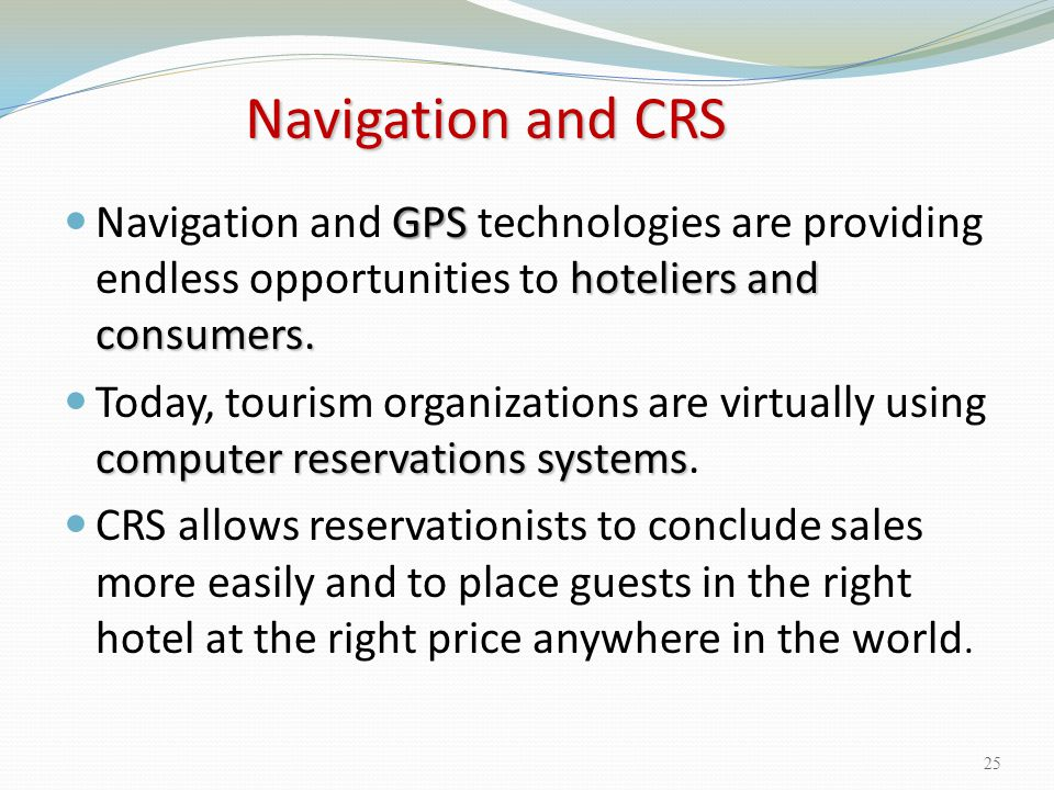 Navigation and CRS Navigation and GPS technologies are providing endless opportunities to hoteliers and consumers.