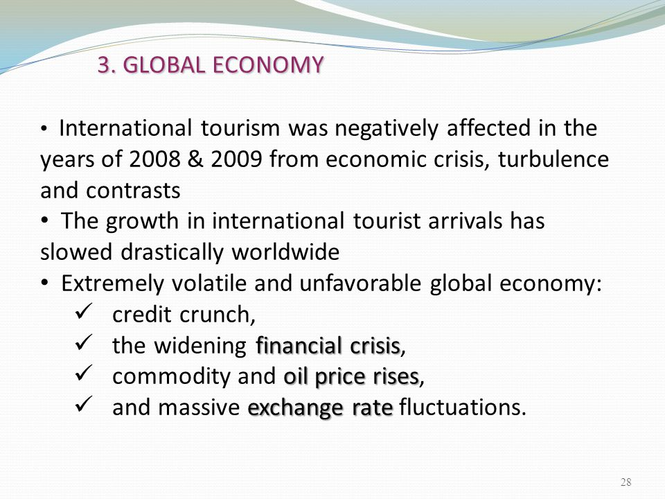 Extremely volatile and unfavorable global economy: credit crunch,