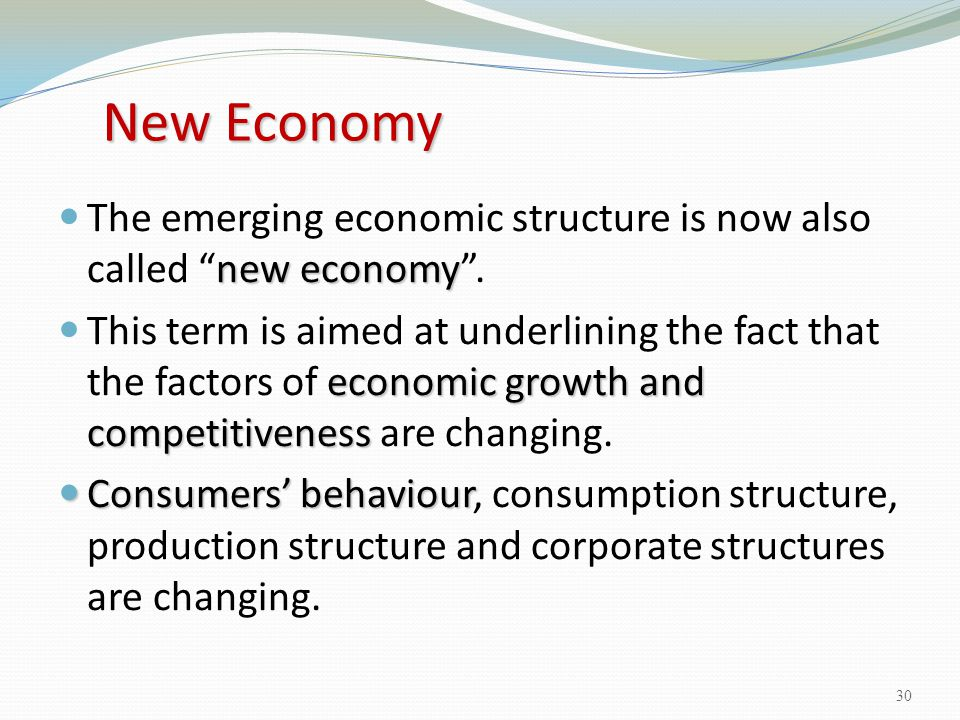 New Economy The emerging economic structure is now also called new economy .