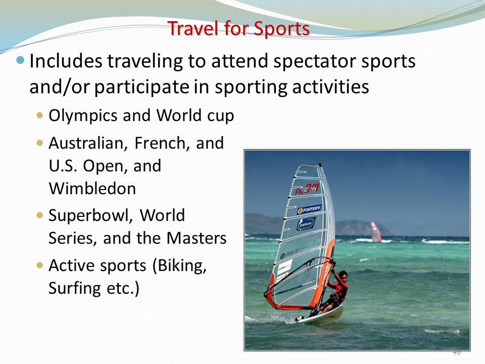 Travel for Sports Includes traveling to attend spectator sports and/or participate in sporting activities.