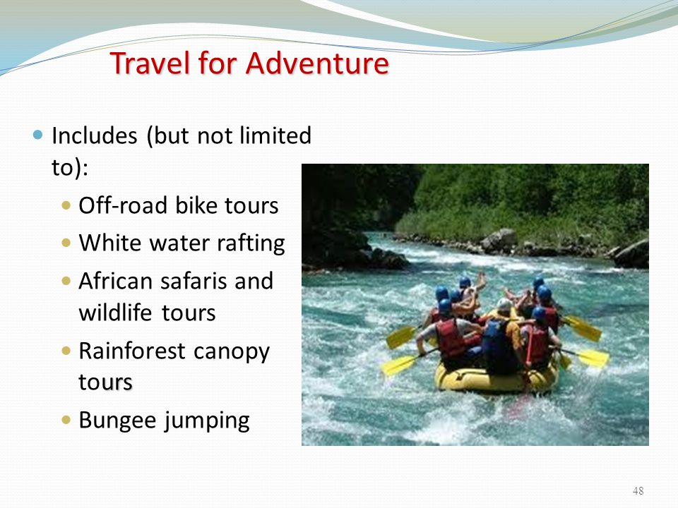 Travel for Adventure Includes (but not limited to):
