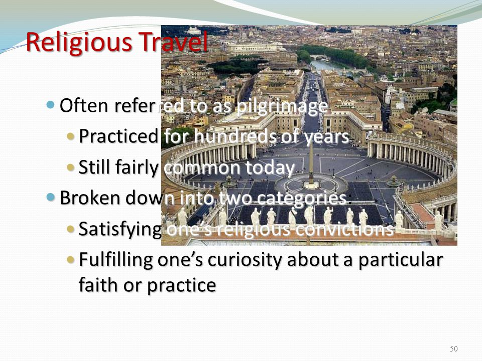 Religious Travel Often referred to as pilgrimage