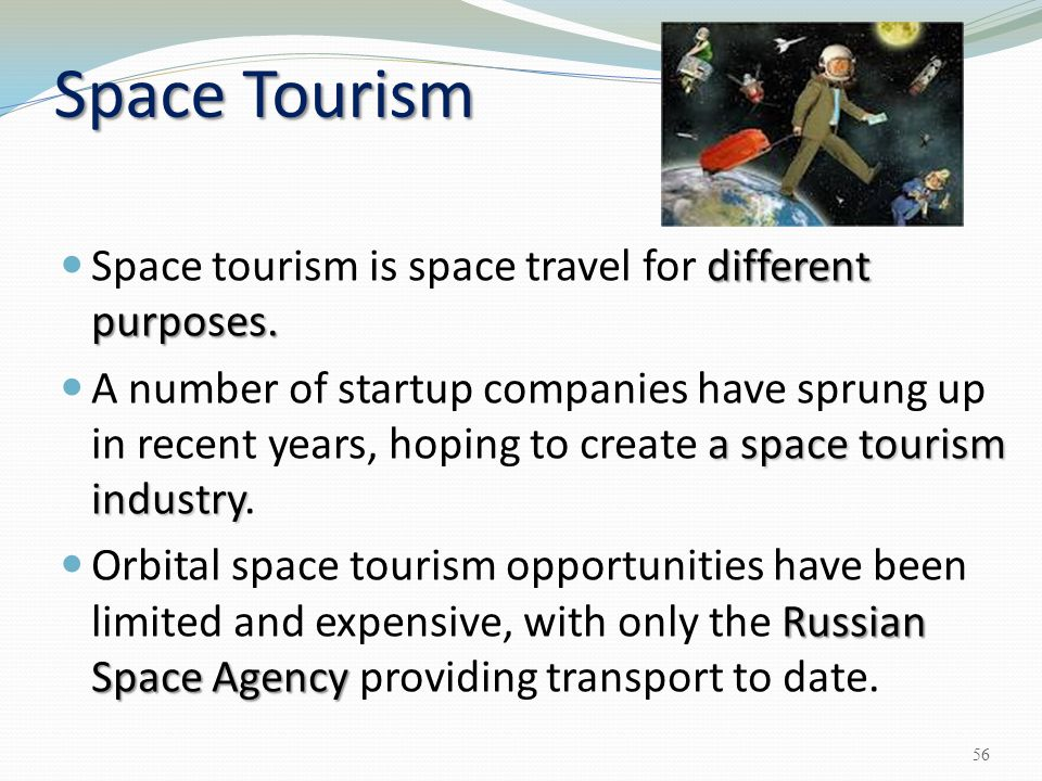 Space Tourism Space tourism is space travel for different purposes.